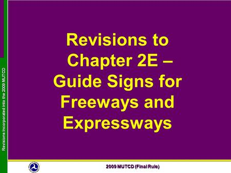 2009 MUTCD (Final Rule) Revisions Incorporated into the 2009 MUTCD Revisions to Chapter 2E – Guide Signs for Freeways and Expressways.