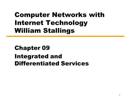1 Computer Networks with Internet Technology William Stallings Chapter 09 Integrated and Differentiated Services.