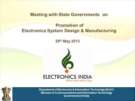 Meeting with State Governments on Promotion of Electronics System Design & Manufacturing 29 th May 2013.