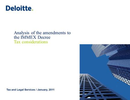 ©2011 Galaz, Yamazaki, Ruiz Urquiza, S.C. Analysis of the amendments to the IMMEX Decree Tax considerations Tax and Legal Services / January, 2011.