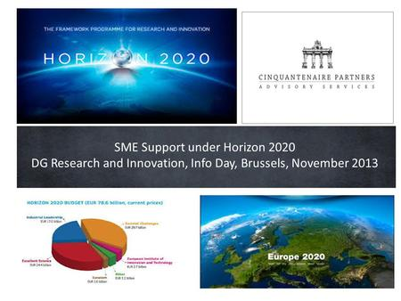 SME Support under Horizon 2020 DG Research and Innovation, Info Day, Brussels, November 2013.