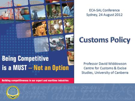 Professor David Widdowson Centre for Customs & Excise Studies, University of Canberra ECA-SAL Conference Sydney, 24 August 2012.