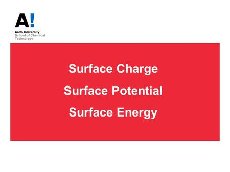 Surface Charge Surface Potential Surface Energy. Course 3130, Dr. Lokanathan Arcot 2 Origin of surface charge 1. Dissociation or ionization of a surface.