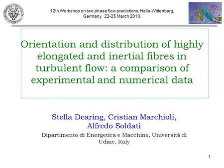 Orientation and distribution of highly elongated and inertial fibres in turbulent flow: a comparison of experimental and numerical data Stella Dearing,