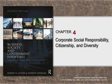 © 2014 Routledge, Inc., Taylor and Francis Group. All rights reserved. PowerPoint Presentation Design by Charlie Cook CHAPTER 4 Corporate Social Responsibility,