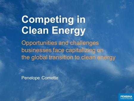 Competing in Clean Energy Opportunities and challenges businesses face capitalizing on the global transition to clean energy Penelope Comette.