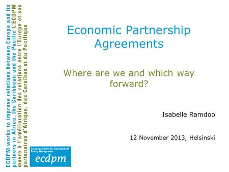 Where are we and which way forward? Isabelle Ramdoo 12 November 2013, Helsinski Economic Partnership Agreements.