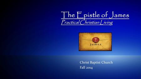 1© 2009 IBM Corporation The Epistle of James Practical Christian Living Christ Baptist Church Fall 2014.