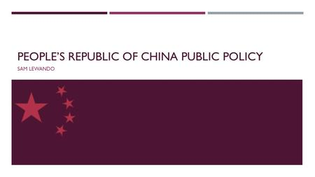 PEOPLE'S REPUBLIC OF CHINA PUBLIC POLICY SAM LEWANDO.