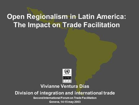 Open Regionalism in Latin America: The Impact on Trade Facilitation Vivianne Ventura Dias Division of integration and international trade Second International.