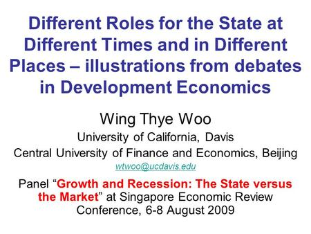 Different Roles for the State at Different Times and in Different Places – illustrations from debates in Development Economics Wing Thye Woo University.