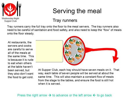 Wednesday Night Supper Club Serving the meal Press the right arrow  to advance or the left arrow  to go back Tray runners carry the full tray onto the.