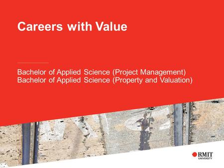 Careers with Value Bachelor of Applied Science (Project Management) Bachelor of Applied Science (Property and Valuation)