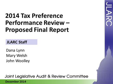 December 2014 2014 Tax Preference Performance Review – Proposed Final Report Dana Lynn Mary Welsh John Woolley JLARC Staff.
