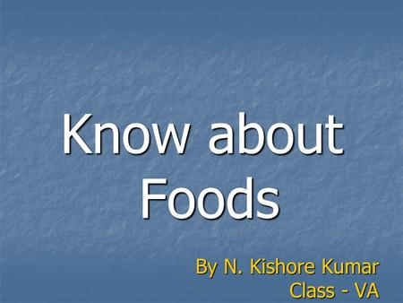 Know about Foods By N. Kishore Kumar Class - VA. Food Spoilt Food items spoil due to different reasons Food items spoil due to different reasons Some.