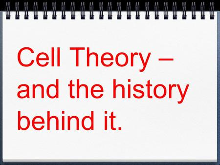 Cell Theory – and the history behind it.. Spontaneous Generation From pre-historic times to about 1850, most people believed that under the right conditions,