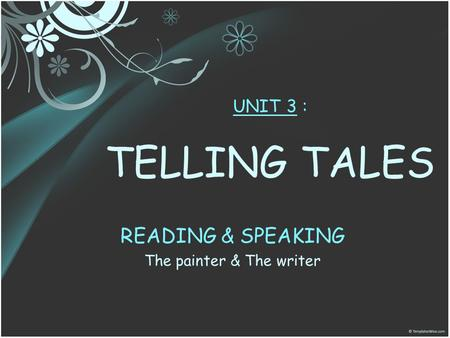 UNIT 3 : TELLING TALES READING & SPEAKING The painter & The writer.