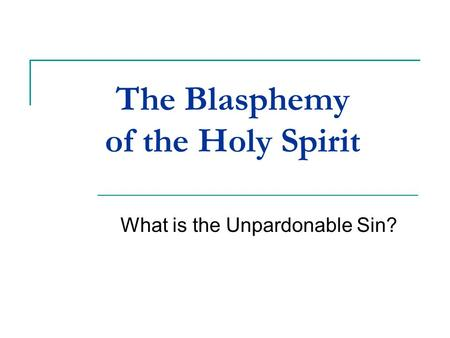 The Blasphemy of the Holy Spirit What is the Unpardonable Sin?