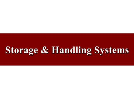 Storage & Handling Systems. Reasons for Storage Reduce transportation – production costs Coordinate supply and demand Assist in the production process.