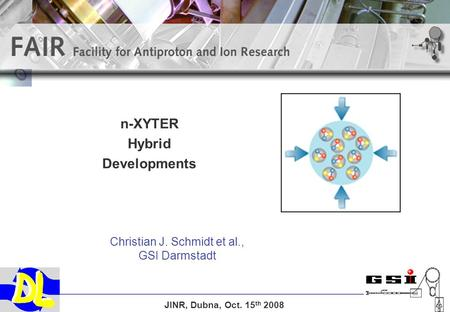 N-XYTER Hybrid Developments Christian J. Schmidt et al., GSI Darmstadt JINR, Dubna, Oct. 15 th 2008.