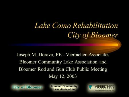 Lake Como Rehabilitation City of Bloomer Joseph M. Dorava, PE - Vierbicher Associates Bloomer Community Lake Association and Bloomer Rod and Gun Club Public.