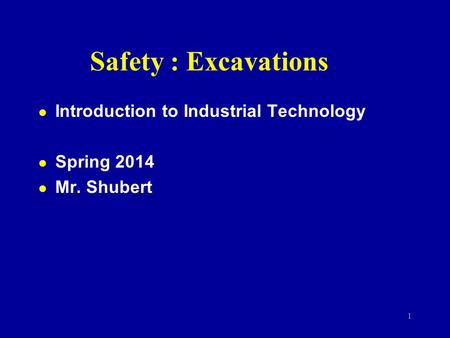 Safety : Excavations l Introduction to Industrial Technology l Spring 2014 l Mr. Shubert 1.