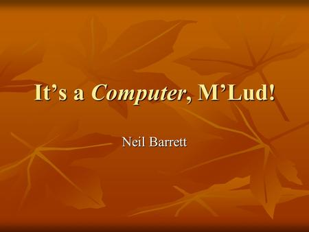 It's a Computer, M'Lud! Neil Barrett. Introduction The law and computers The law and computers The nature of computer evidence The nature of computer.