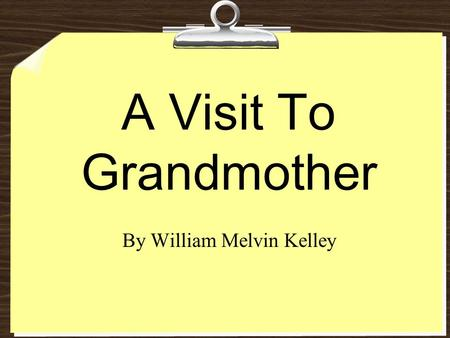 "an analysis of the story a visit to grandmother by william melvin kelley A visit to grandmother by william melvin kelley directions: read the following quote from the story, ""a visit to grandmother"" and answer the questions below."