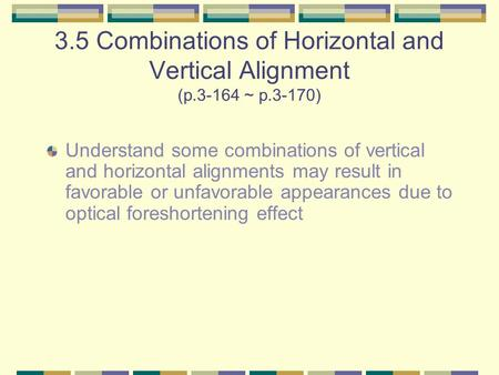 3.5 Combinations of Horizontal and Vertical Alignment (p.3-164 ~ p.3-170) Understand some combinations of vertical and horizontal alignments may result.