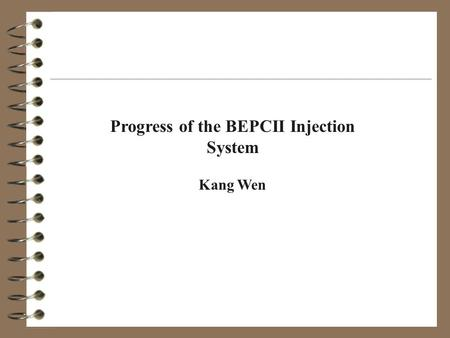 Progress of the BEPCII Injection System Kang Wen.