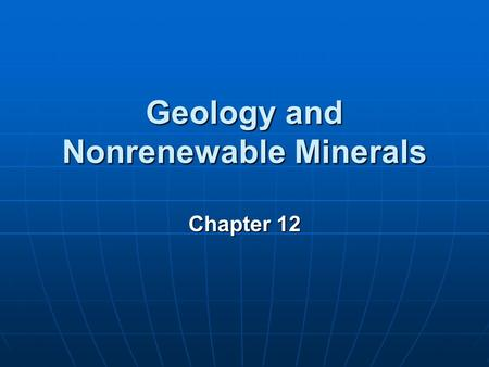 Geology and Nonrenewable Minerals Chapter 12. Key Concepts Major geologic processes Major geologic processes Rocks and the rock cycle Rocks and the rock.