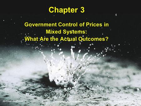 Chapter 3 Government Control of Prices in Mixed Systems: What Are the Actual Outcomes? Copyright © 2010 by the McGraw-Hill Companies, Inc. All rights reserved.