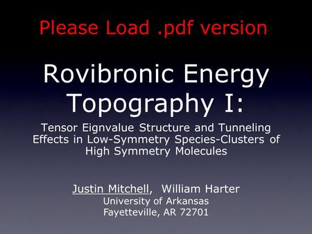 Rovibronic Energy Topography I: Tensor Eignvalue Structure and Tunneling Effects in Low-Symmetry Species-Clusters of High Symmetry Molecules Justin Mitchell,