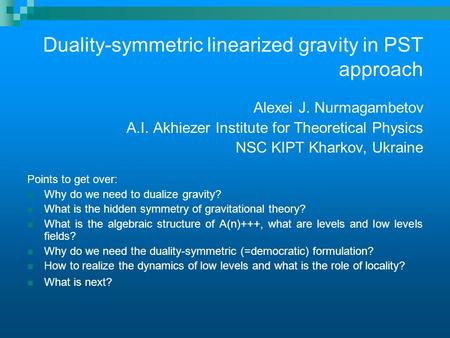 Duality-symmetric linearized gravity in PST approach Alexei J. Nurmagambetov A.I. Akhiezer Institute for Theoretical Physics NSC KIPT Kharkov, Ukraine.