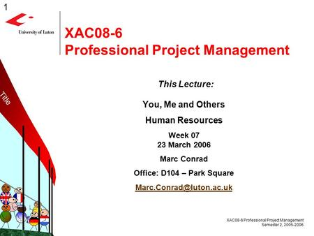 1 XAC08-6 Professional Project Management Semester 2, 2005-2006 MilkMilk XAC08-6 Professional Project Management This Lecture: You, Me and Others Human.