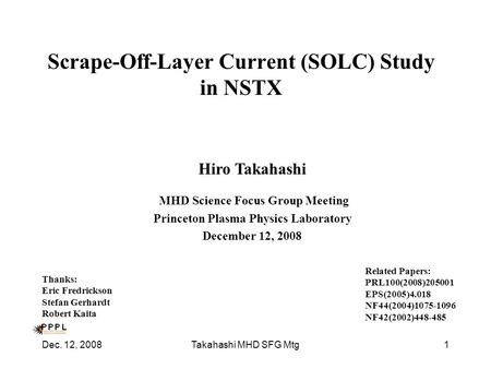 Dec. 12, 2008Takahashi MHD SFG Mtg1 Scrape-Off-Layer Current (SOLC) Study in NSTX Hiro Takahashi MHD Science Focus Group Meeting Princeton Plasma Physics.