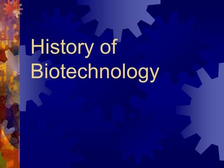 History of Biotechnology. Stages of Biotech  Ancient  Classical  Modern  Fantasy.