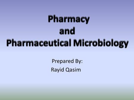 Prepared By: Rayid Qasim. Overview Definition of pharmacy Disciplines of pharmacy Definition of microbiology Definition of pharmaceutical Microbiology.