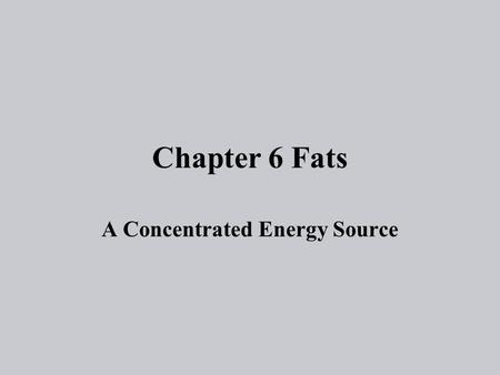 Chapter 6 Fats A Concentrated Energy Source. Time for the nitty gritty There are three types of lipids(fats): 1. Triglycerides- Fats found in the body.