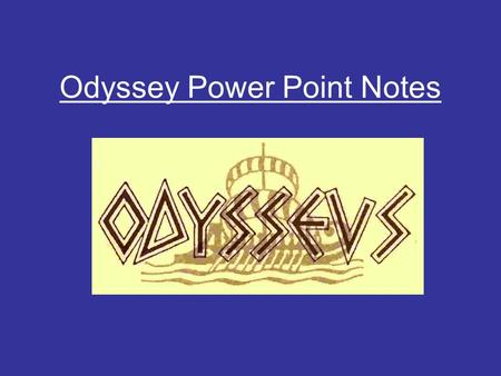 Odyssey Power Point Notes. Homeric Epics Iliad and the Odyssey Composed in Greece around 750-725 B.C. First told orally or sang Put into writing generations.