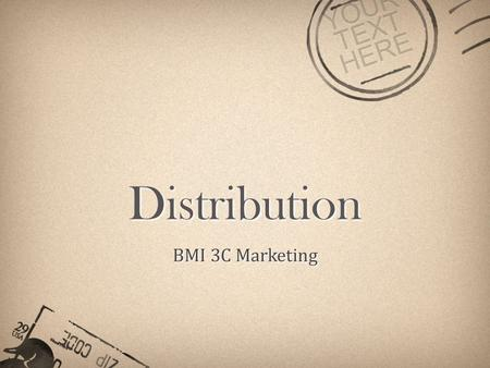 YOUR TEXT HERE Distribution BMI 3C Marketing. YOUR TEXT HERE Distribution Businesses need to distribute their product so that consumers can find it and.