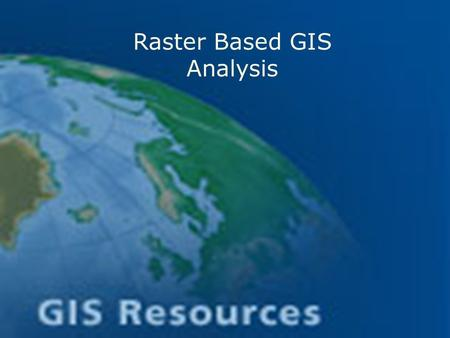 Raster Based GIS Analysis