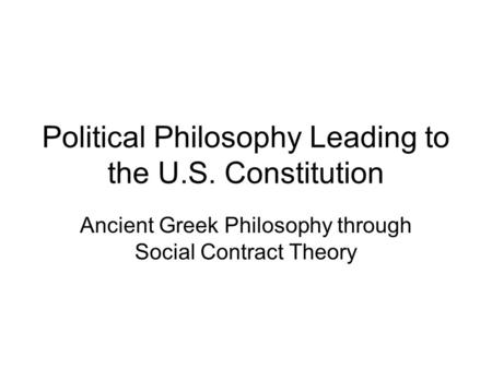 Political Philosophy Leading to the U.S. Constitution