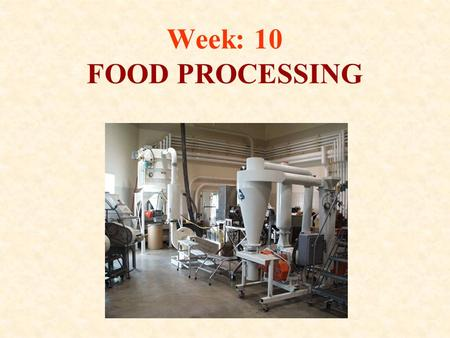 Week: 10 FOOD PROCESSING.