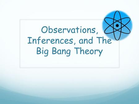 Observations, Inferences, and The Big Bang Theory