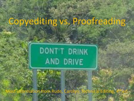 Copyediting vs. Proofreading Most information from Rude, Carolyn. Technical Editing, 4 th ed.