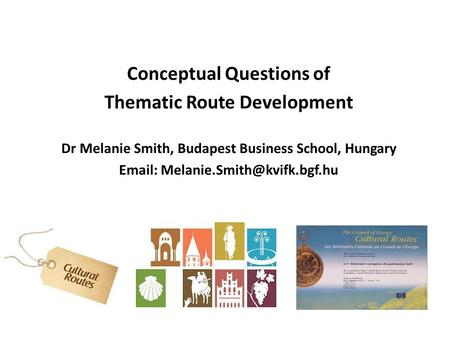 Conceptual Questions of Thematic Route Development Dr Melanie Smith, Budapest Business School, Hungary