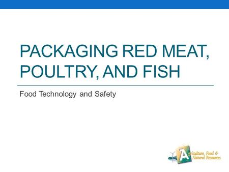 PACKAGING RED MEAT, POULTRY, AND FISH Food Technology and Safety.