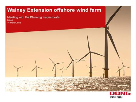 Walney Extension offshore wind farm Meeting with the Planning Inspectorate Bristol 1 st March 2013.