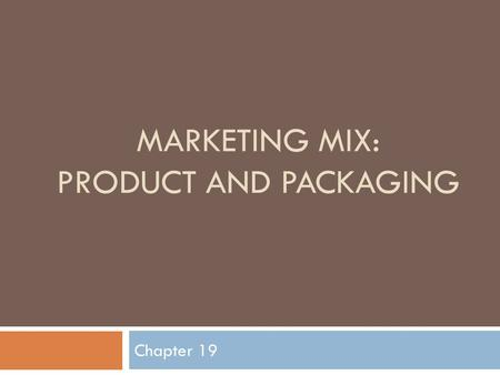 MARKETING MIX: PRODUCT AND PACKAGING Chapter 19. What you will learn:-  Role of the product  Product Development  Importance of Branding  Importance.